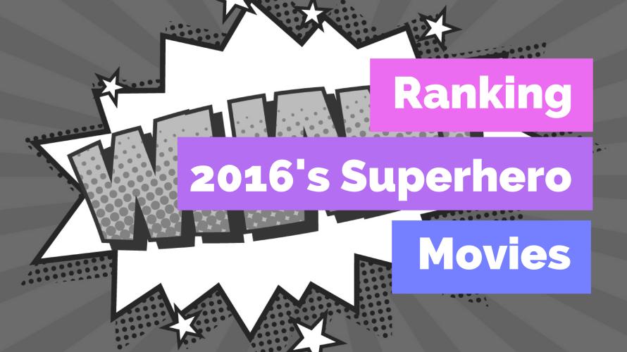 ranking 2016 superhero movies best
