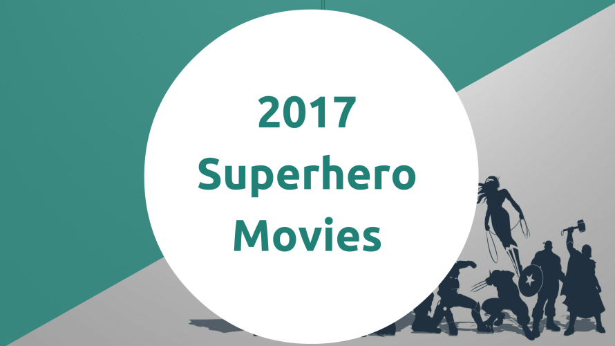 2017 superhero movies important