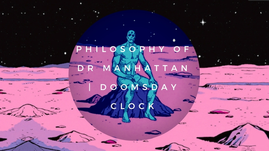 philosophy of dr manhattan _ doomsday clock